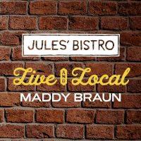 Live & Local at Jules': Maddy Braun