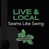 Live & Local at Jules': Seams Like Swing