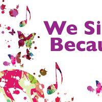 We Sing Because