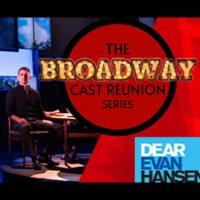 """The Broadway Cast Reunion Series: """"Dear Evan Hansen"""""""