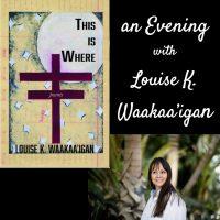 an Evening with Louise K. Waakaa'igan