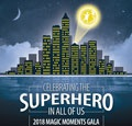 Magic Moments Gala-Celebrating the Superhero in All of Us!